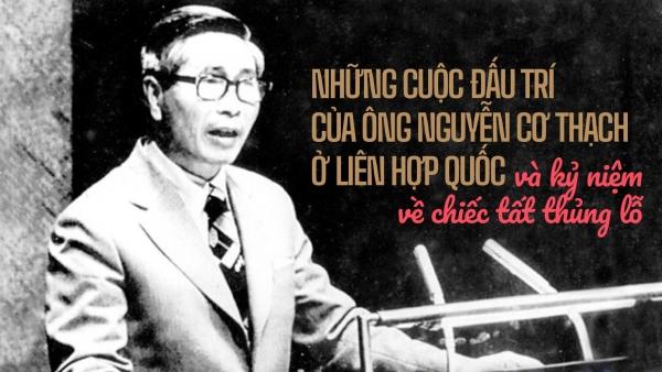 CHUYỆN ĐẠI SỨ. Những cuộc đấu trí của ông Nguyễn Cơ Thạch ở Liên hợp quốc và kỷ niệm về chiếc tất thủng lỗ