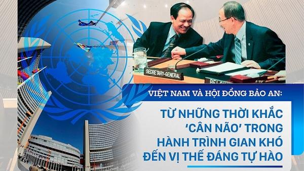 Việt Nam và Hội đồng Bảo an: Từ những thời khắc 'cân não' trong hành trình gian khó đến vị thế đáng tự hào