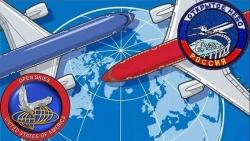 Nói là làm, Nga hiện thực hóa quyết định rút khỏi Hiệp ước Bầu trời mở