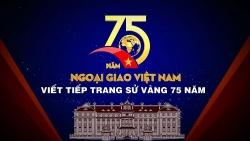 Phim tài liệu 75 năm Ngoại giao Việt Nam viết tiếp trang sử vàng