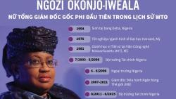 Infographics: Chân dung bà Ngozi Okonjo-Iweala - nữ Tổng giám đốc gốc Phi đầu tiên trong lịch sử WTO
