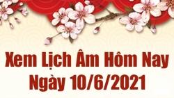 Lịch âm 10/6 - Xem âm lịch hôm nay thứ 5 ngày 10/6/2021 chính xác nhất - Lịch vạn niên 10/6/2021