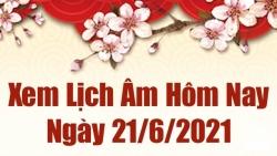 Lịch âm 21/6 - Xem âm lịch hôm nay thứ 2 ngày 21/6/2021 chính xác nhất - Lịch vạn niên 21/6/2021