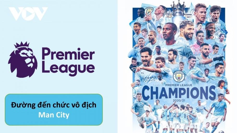 Đường đến chức vô địch Ngoại hạng Anh 2020/2021 và mùa giải đại thành công của Man City
