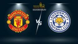 Link xem trực tiếp MU vs Leicester 21h00 ngày 16/10 vòng 8 Ngoại hạng Anh