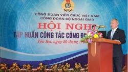 Công đoàn Bộ Ngoại giao tổ chức Hội nghị tập huấn về sửa đổi, hướng dẫn thi hành Điều lệ Công đoàn