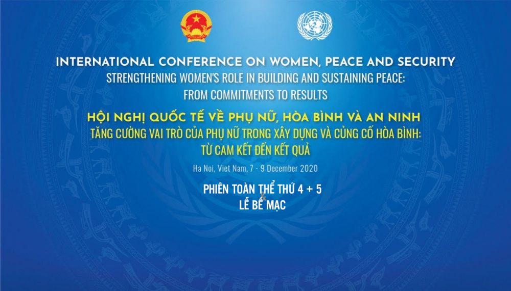 [TRỰC TUYẾN] Hội nghị quốc tế về Phụ nữ, hòa bình và an ninh - Phiên toàn thể 4, 5 và Lễ Bế mạc